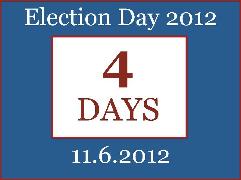 4 Days until Election 2012